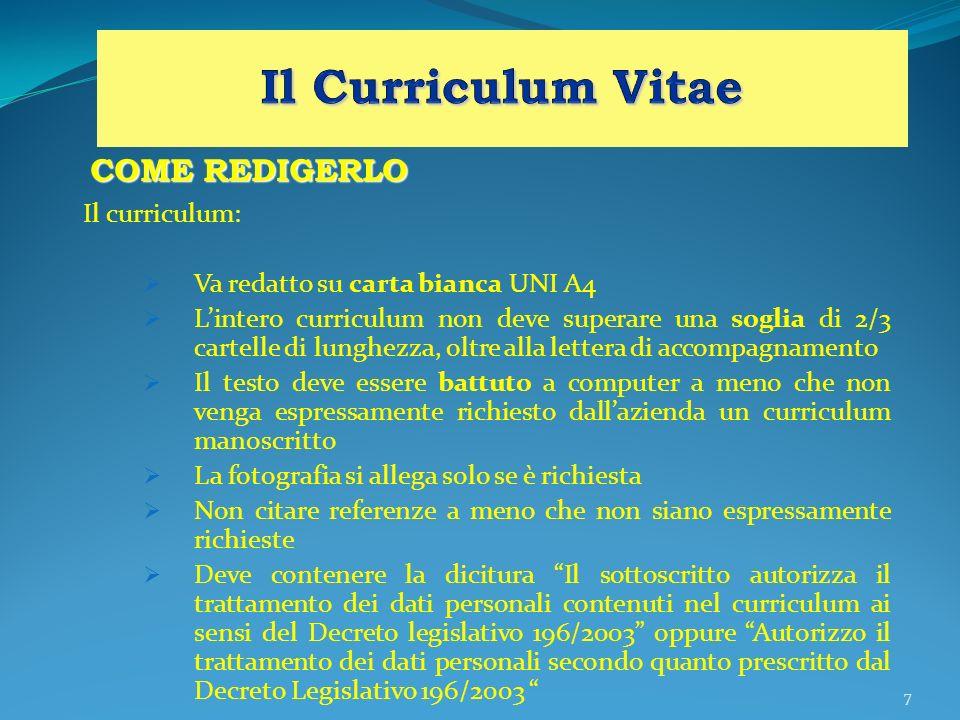 7 COME REDIGERLO Il curriculum: Va redatto su carta bianca UNI A4 Lintero curriculum non deve superare una soglia di 2/3 cartelle di lunghezza, oltre