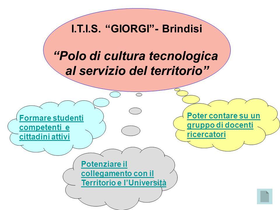 I.T.I.S. GIORGI- Brindisi Polo di cultura tecnologica al servizio del territorio Formare studenti competenti e cittadini attivi Poter contare su un gr
