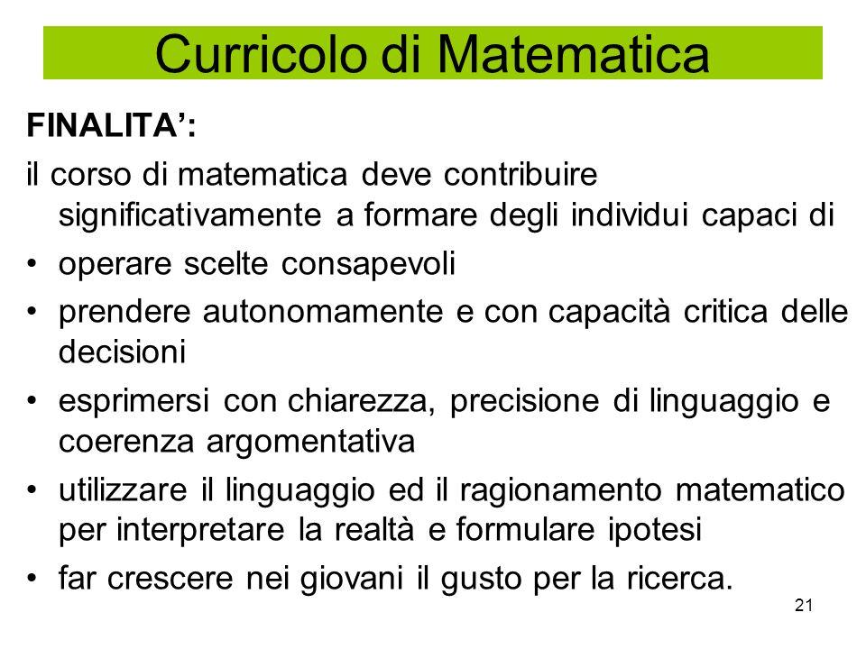 21 FINALITA: il corso di matematica deve contribuire significativamente a formare degli individui capaci di operare scelte consapevoli prendere autono