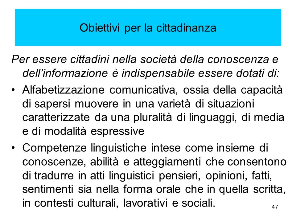 47 Per essere cittadini nella società della conoscenza e dellinformazione è indispensabile essere dotati di: Alfabetizzazione comunicativa, ossia dell