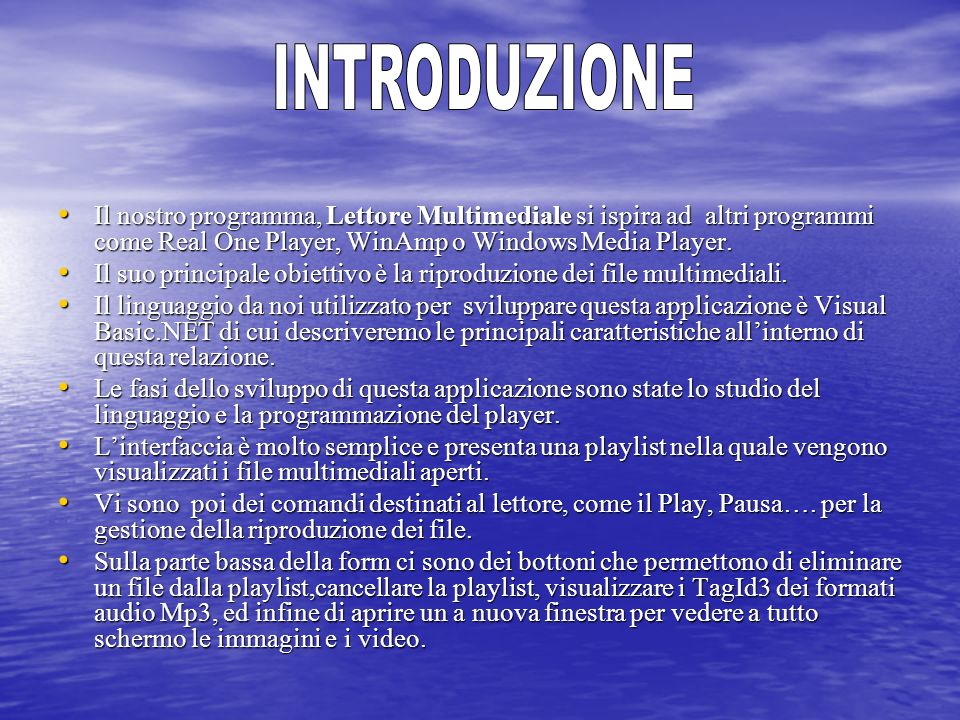 Il nostro programma, Lettore Multimediale si ispira ad altri programmi come Real One Player, WinAmp o Windows Media Player. Il nostro programma, Letto