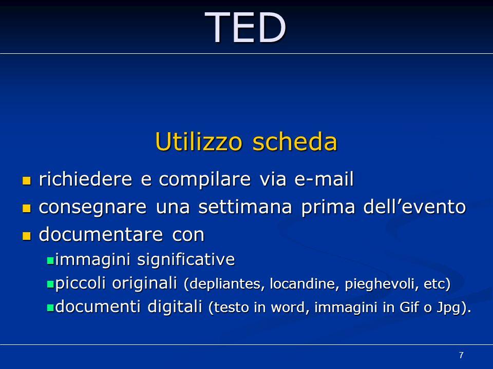 7TED Utilizzo scheda richiedere e compilare via e-mail richiedere e compilare via e-mail consegnare una settimana prima dellevento consegnare una sett