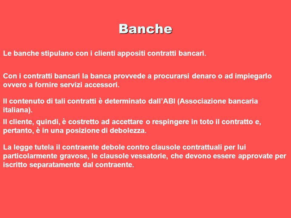 Banche Le banche stipulano con i clienti appositi contratti bancari. Con i contratti bancari la banca provvede a procurarsi denaro o ad impiegarlo ovv