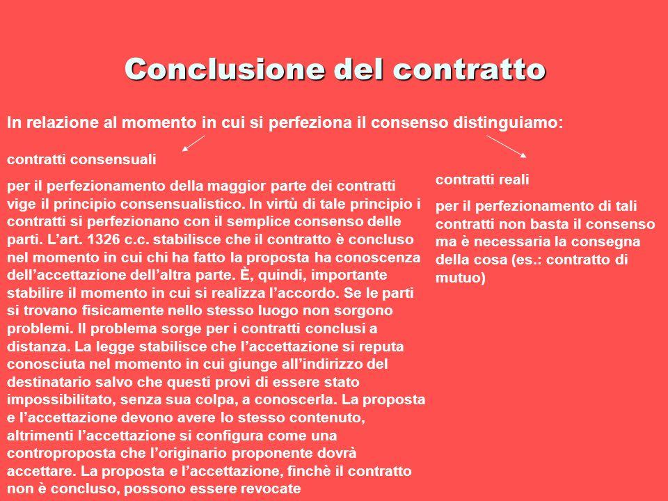 Conclusione del contratto In relazione al momento in cui si perfeziona il consenso distinguiamo: contratti consensuali per il perfezionamento della ma