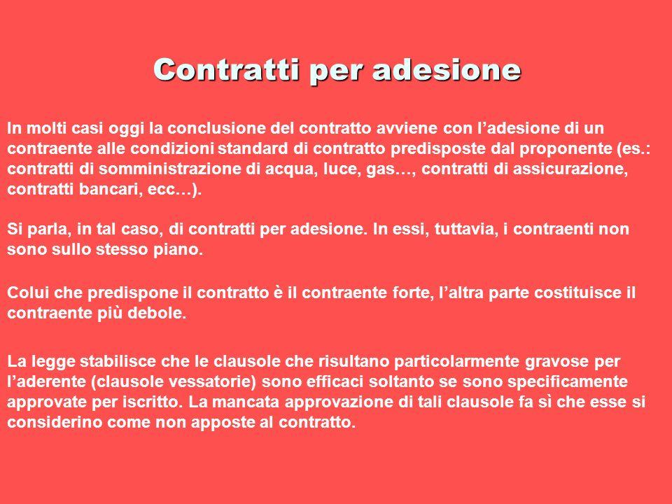 Contratti per adesione In molti casi oggi la conclusione del contratto avviene con ladesione di un contraente alle condizioni standard di contratto pr