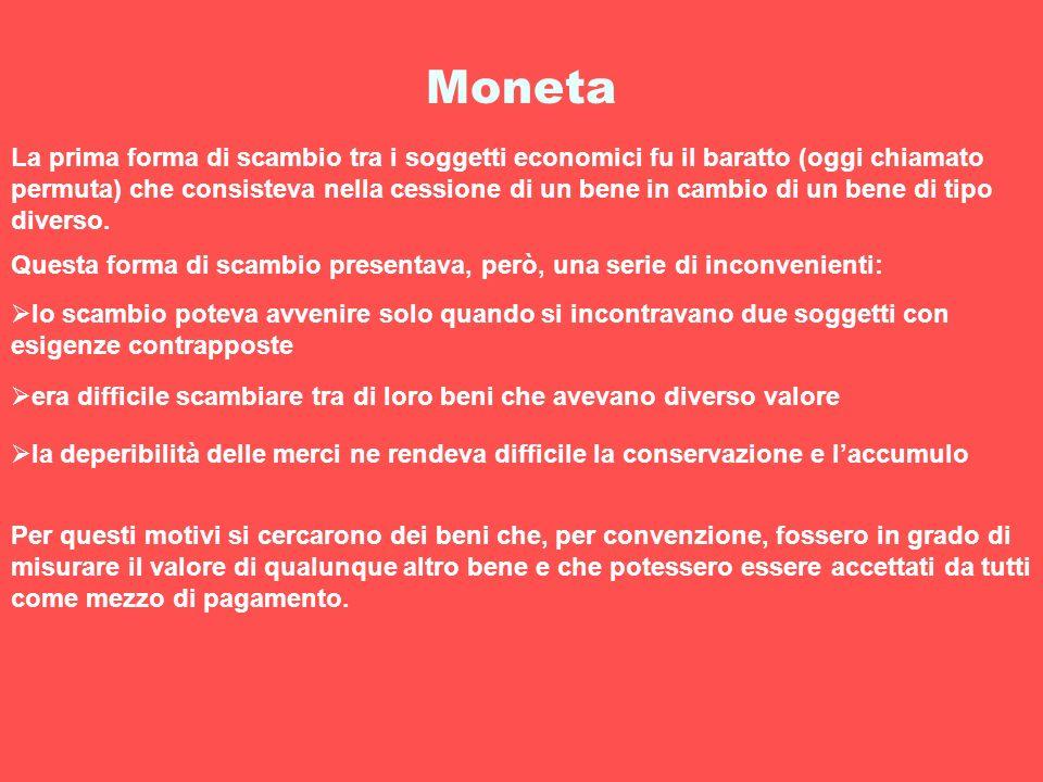 Moneta La prima forma di scambio tra i soggetti economici fu il baratto (oggi chiamato permuta) che consisteva nella cessione di un bene in cambio di