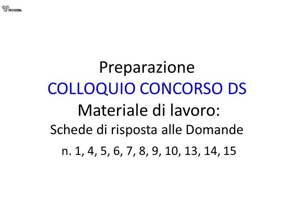 Preparazione COLLOQUIO CONCORSO DS Materiale di lavoro: Schede di risposta alle Domande n. 1, 4, 5, 6, 7, 8, 9, 10, 13, 14, 15