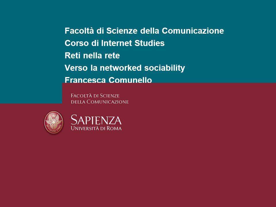 Facoltà di Scienze della Comunicazione Corso di Internet Studies Reti nella rete Verso la networked sociability Francesca Comunello