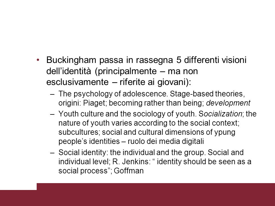 Buckingham passa in rassegna 5 differenti visioni dellidentità (principalmente – ma non esclusivamente – riferite ai giovani): –The psychology of adolescence.