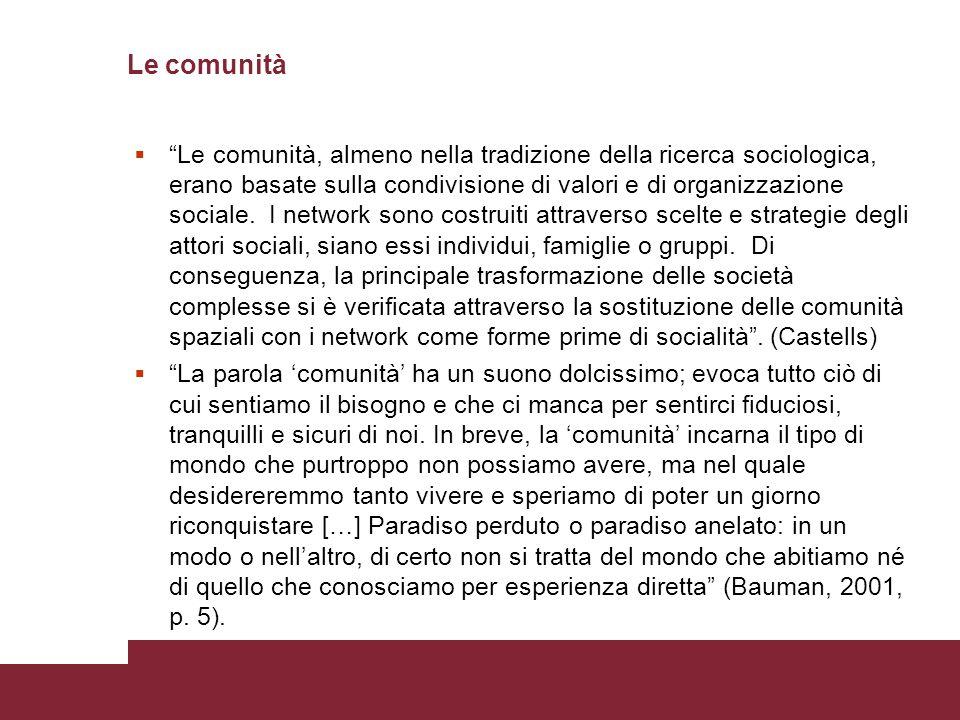 Le comunità Le comunità, almeno nella tradizione della ricerca sociologica, erano basate sulla condivisione di valori e di organizzazione sociale.