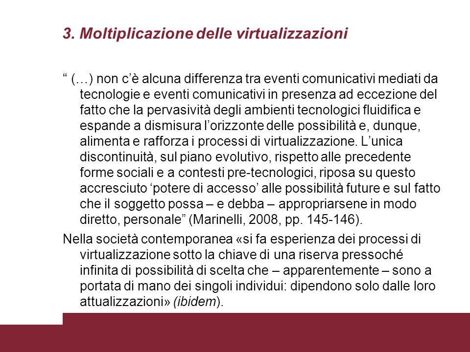 3. Moltiplicazione delle virtualizzazioni (…) non cè alcuna differenza tra eventi comunicativi mediati da tecnologie e eventi comunicativi in presenza