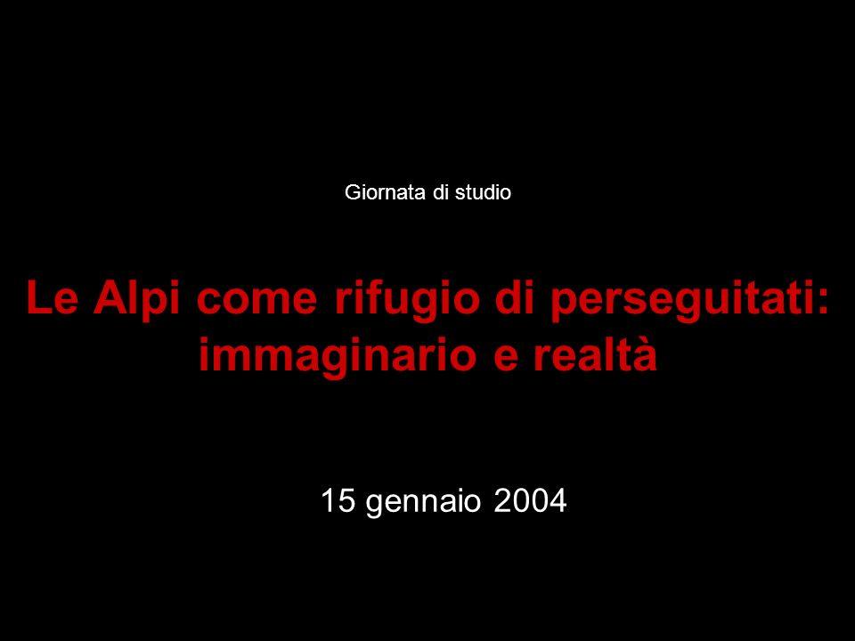 Giornata di studio Le Alpi come rifugio di perseguitati: immaginario e realtà 15 gennaio 2004