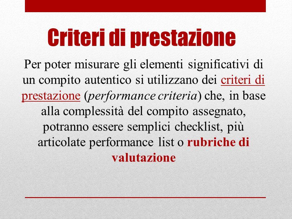 Per poter misurare gli elementi significativi di un compito autentico si utilizzano dei criteri di prestazione (performance criteria) che, in base all