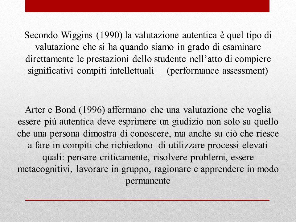 Secondo Wiggins (1990) la valutazione autentica è quel tipo di valutazione che si ha quando siamo in grado di esaminare direttamente le prestazioni de
