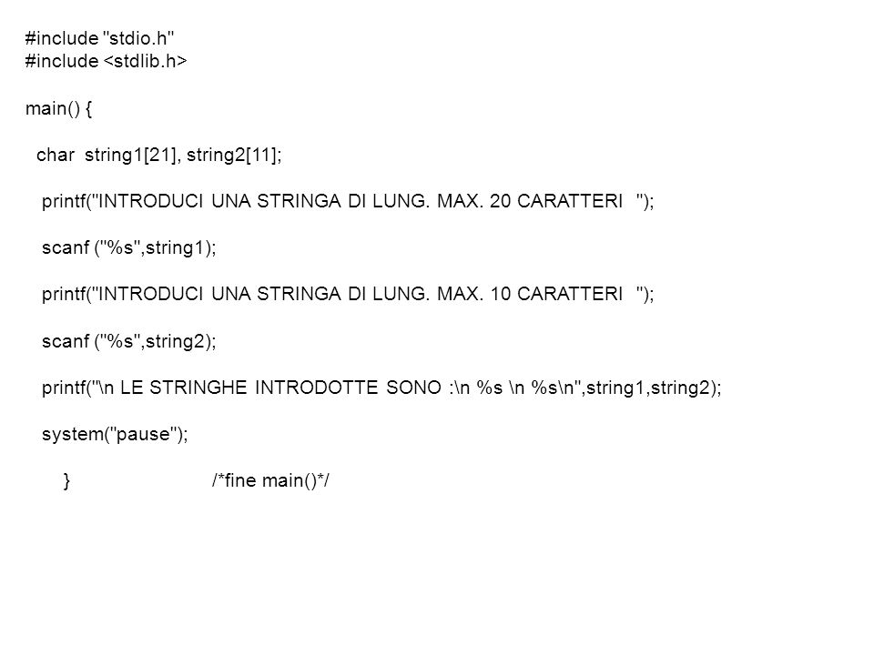#include stdio.h #include /* Lunghezza di una Stringa */ main() { char string1[21]; printf( INTRODUCI UNA STRINGA DI LUNG.
