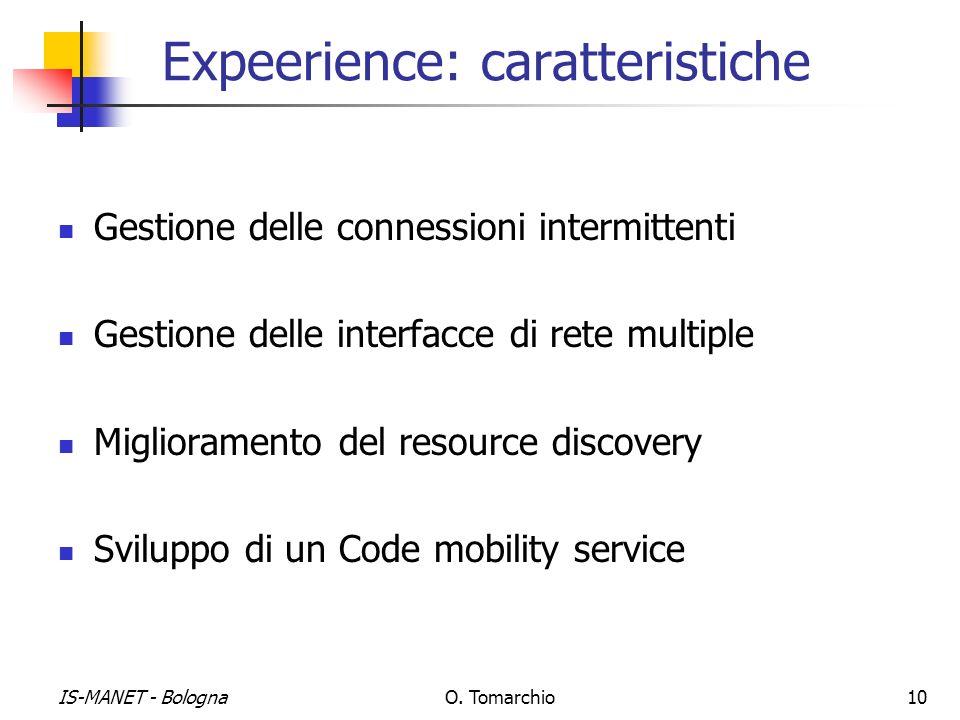 IS-MANET - BolognaO. Tomarchio10 Expeerience: caratteristiche Gestione delle connessioni intermittenti Gestione delle interfacce di rete multiple Migl
