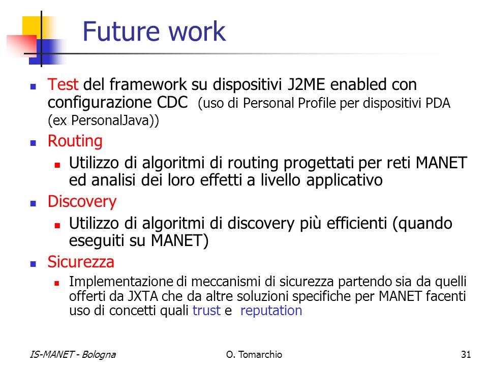 IS-MANET - BolognaO. Tomarchio31 Future work Test del framework su dispositivi J2ME enabled con configurazione CDC (uso di Personal Profile per dispos
