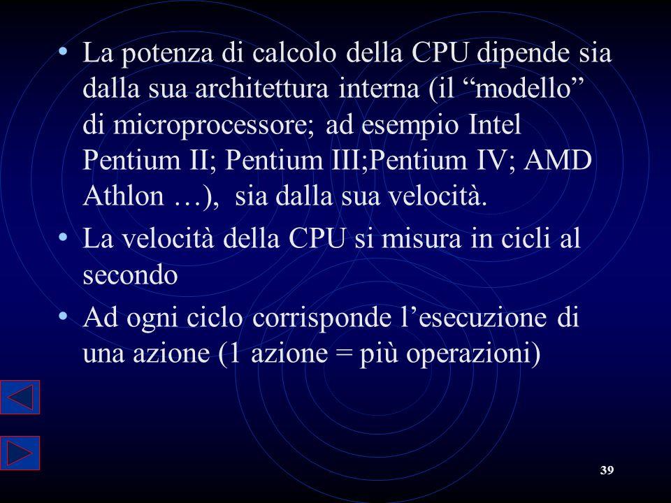 39 La potenza di calcolo della CPU dipende sia dalla sua architettura interna (il modello di microprocessore; ad esempio Intel Pentium II; Pentium III