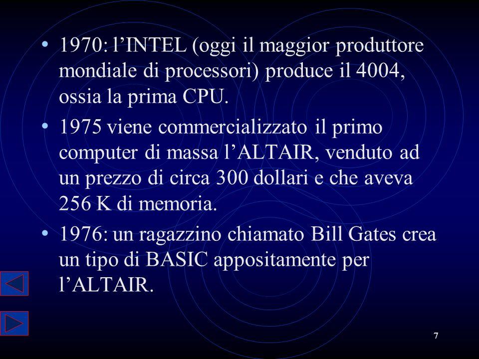 7 1970: lINTEL (oggi il maggior produttore mondiale di processori) produce il 4004, ossia la prima CPU. 1975 viene commercializzato il primo computer