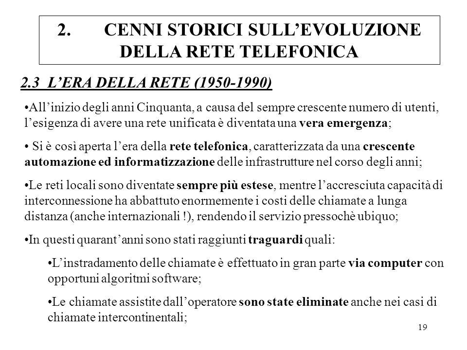 19 2.3 LERA DELLA RETE (1950-1990) Allinizio degli anni Cinquanta, a causa del sempre crescente numero di utenti, lesigenza di avere una rete unificat