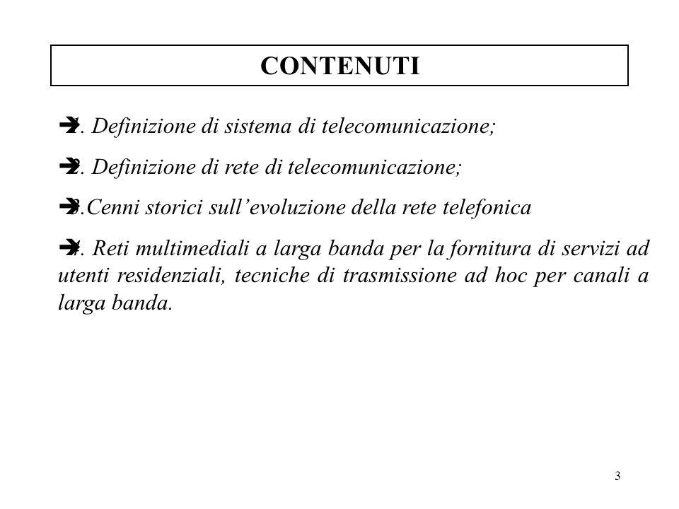 3 CONTENUTI è1. Definizione di sistema di telecomunicazione; è2. Definizione di rete di telecomunicazione; è3.Cenni storici sullevoluzione della rete