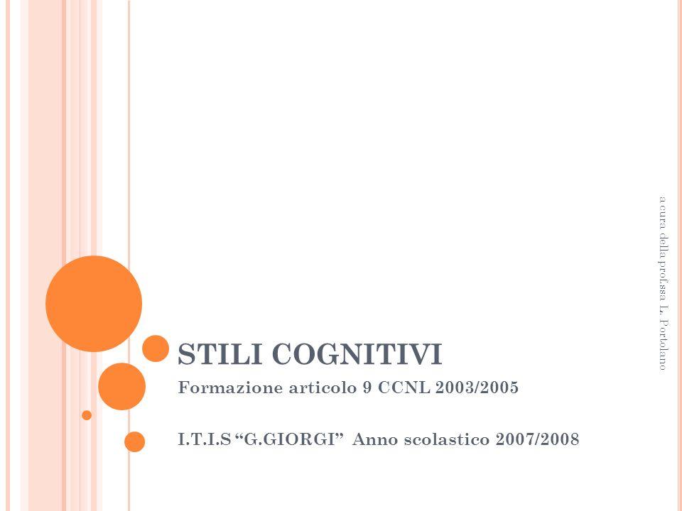 P ERCHÉ GLI STILI Linsegnante deve conoscere il proprio stile di insegnamento per poter modulare gli interventi didattici sugli stili cognitivi degli alunni.