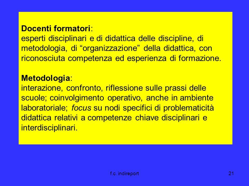 f.c. indireport21 Docenti formatori: esperti disciplinari e di didattica delle discipline, di metodologia, di organizzazione della didattica, con rico