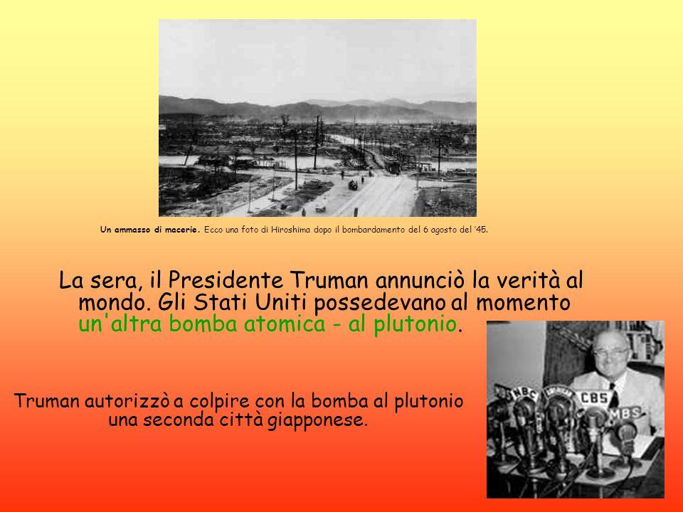 Un ammasso di macerie. Ecco una foto di Hiroshima dopo il bombardamento del 6 agosto del 45. La sera, il Presidente Truman annunciò la verità al mondo