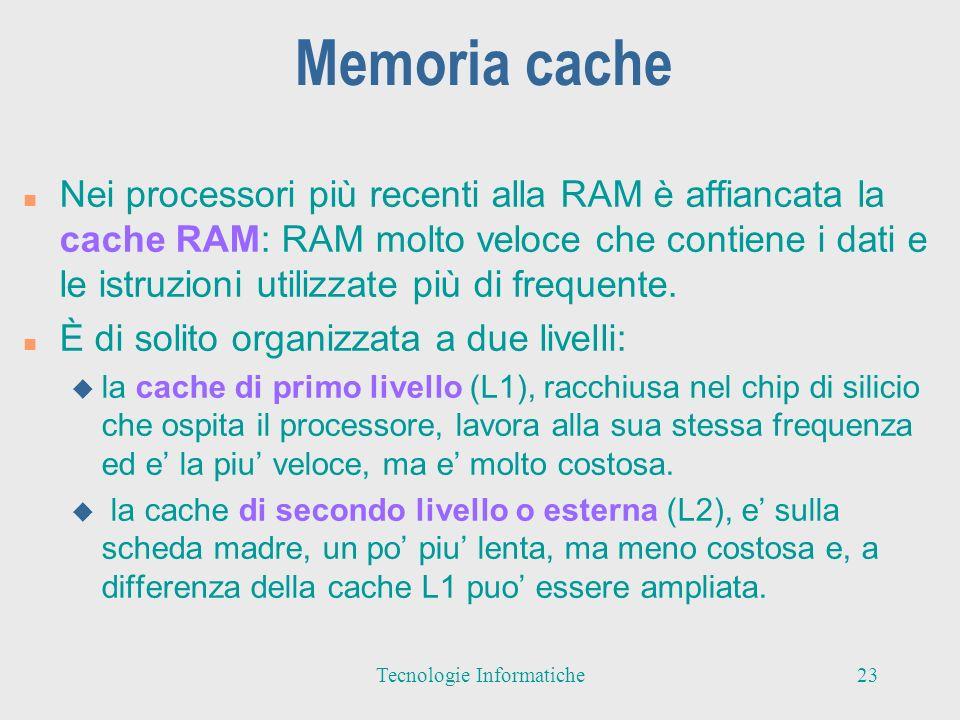 La memoria secondaria n La memoria principale non può essere troppo grande a causa del suo costo elevato n Non consente la memorizzazione permanente dei dati (volatilità) n Per questi motivi sono stati introdotti due tipi di memoria: u Memoria principale veloce, volatile, di dimensioni relativamente piccole; u Memoria secondaria, più lenta e meno costosa, con capacità di memorizzazione maggiore ed in grado di memorizzare i dati in modo permanente 24Tecnologie Informatiche