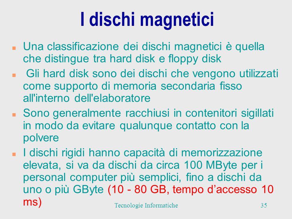 I dischi magnetici n I floppy disk (dischetti flessibili) sono supporti rimovibili n Ogni elaboratore è dotato di almeno una unità di lettura-scrittura detta drive, all interno della quale l utente può inserire i propri dischetti n I floppy disk sono di materiale plastico e ricoperti da un piccolo stato di sostanza magnetizzabile, devono essere tenuti lontano da campi magnetici n I tempi di accesso sono più alti di quelli dei dischi rigidi n Oggi sono comuni floppy disk da 3.5 (a bassa densità DS/DD o ad alta densità DS/HD) (capacità di memorizzazione 1440 KB) 36Tecnologie Informatiche