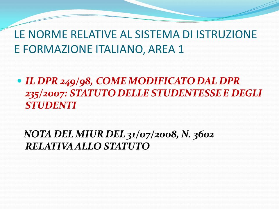 LE NORME RELATIVE AL SISTEMA DI ISTRUZIONE E FORMAZIONE ITALIANO, AREA 1 IL DPR 249/98, COME MODIFICATO DAL DPR 235/2007: STATUTO DELLE STUDENTESSE E
