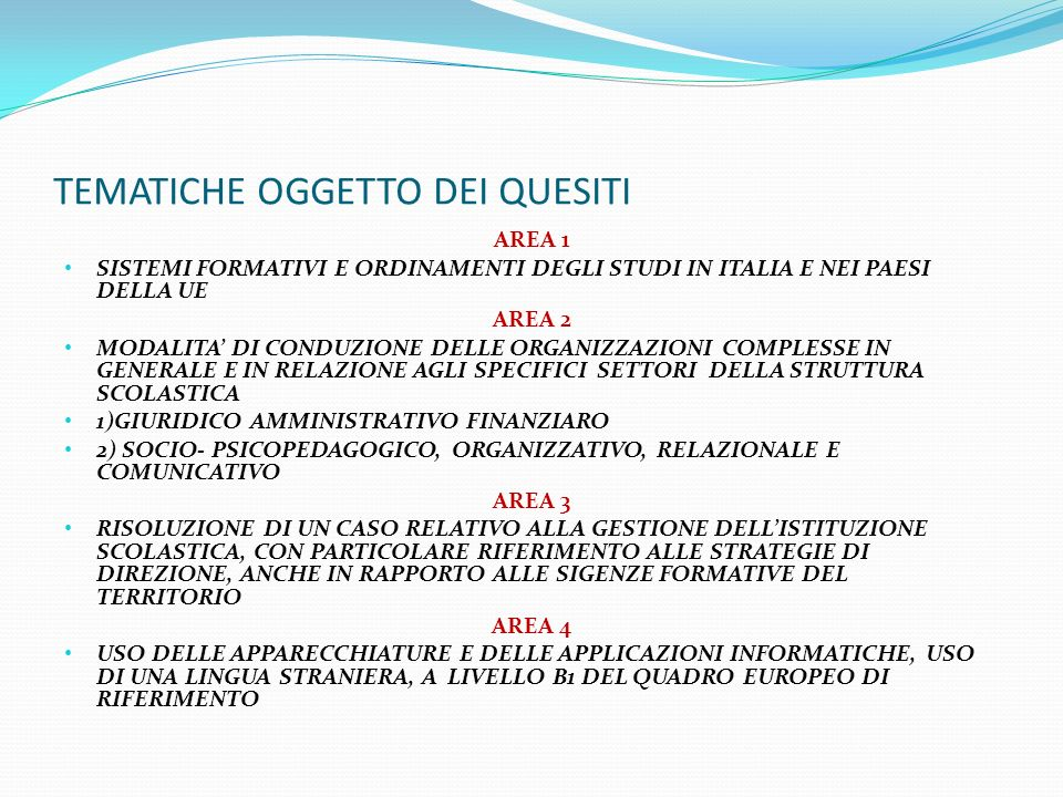 TEMATICHE OGGETTO DEI QUESITI AREA 1 SISTEMI FORMATIVI E ORDINAMENTI DEGLI STUDI IN ITALIA E NEI PAESI DELLA UE AREA 2 MODALITA DI CONDUZIONE DELLE OR