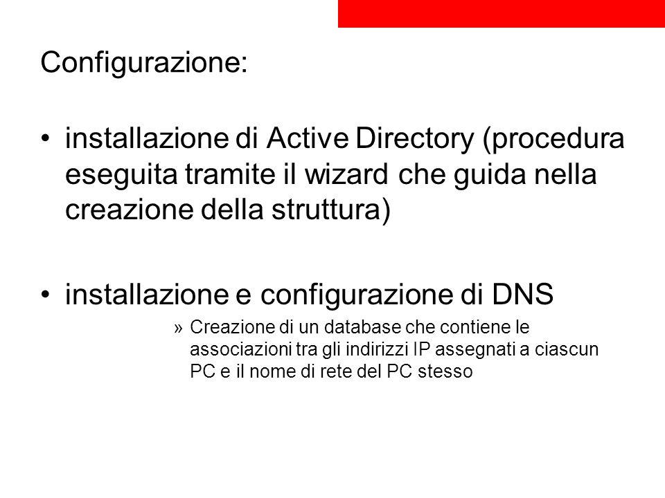 Configurazione: installazione di Active Directory (procedura eseguita tramite il wizard che guida nella creazione della struttura) installazione e con