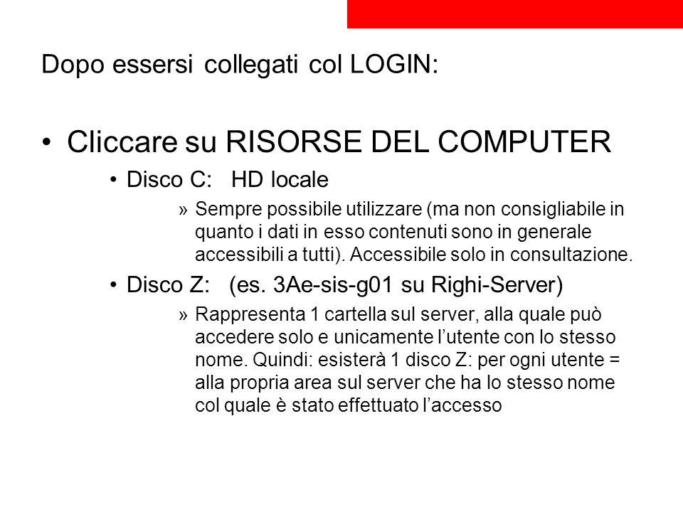 Dopo essersi collegati col LOGIN: Cliccare su RISORSE DEL COMPUTER Disco C: HD locale »Sempre possibile utilizzare (ma non consigliabile in quanto i d