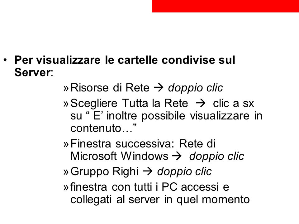 Per visualizzare le cartelle condivise sul Server: »Risorse di Rete doppio clic »Scegliere Tutta la Rete clic a sx su E inoltre possibile visualizzare