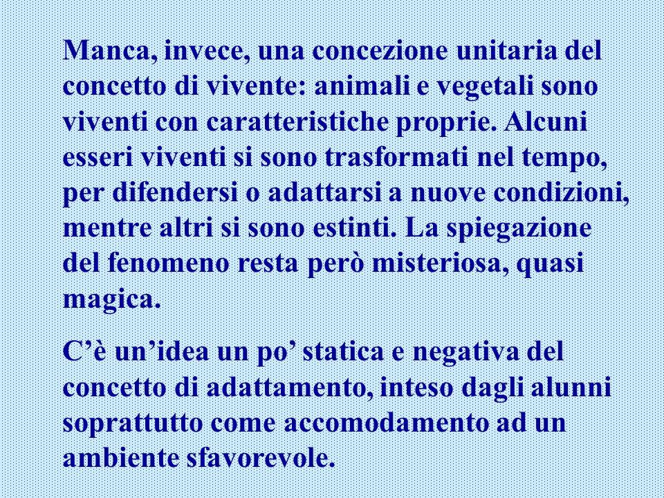 Manca, invece, una concezione unitaria del concetto di vivente: animali e vegetali sono viventi con caratteristiche proprie. Alcuni esseri viventi si