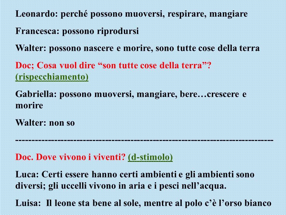 Leonardo: perché possono muoversi, respirare, mangiare Francesca: possono riprodursi Walter: possono nascere e morire, sono tutte cose della terra Doc
