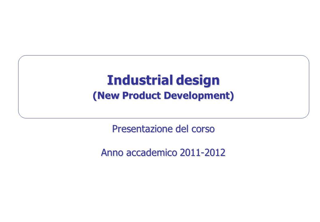 Industrial design (New Product Development) Presentazione del corso Anno accademico 2011-2012