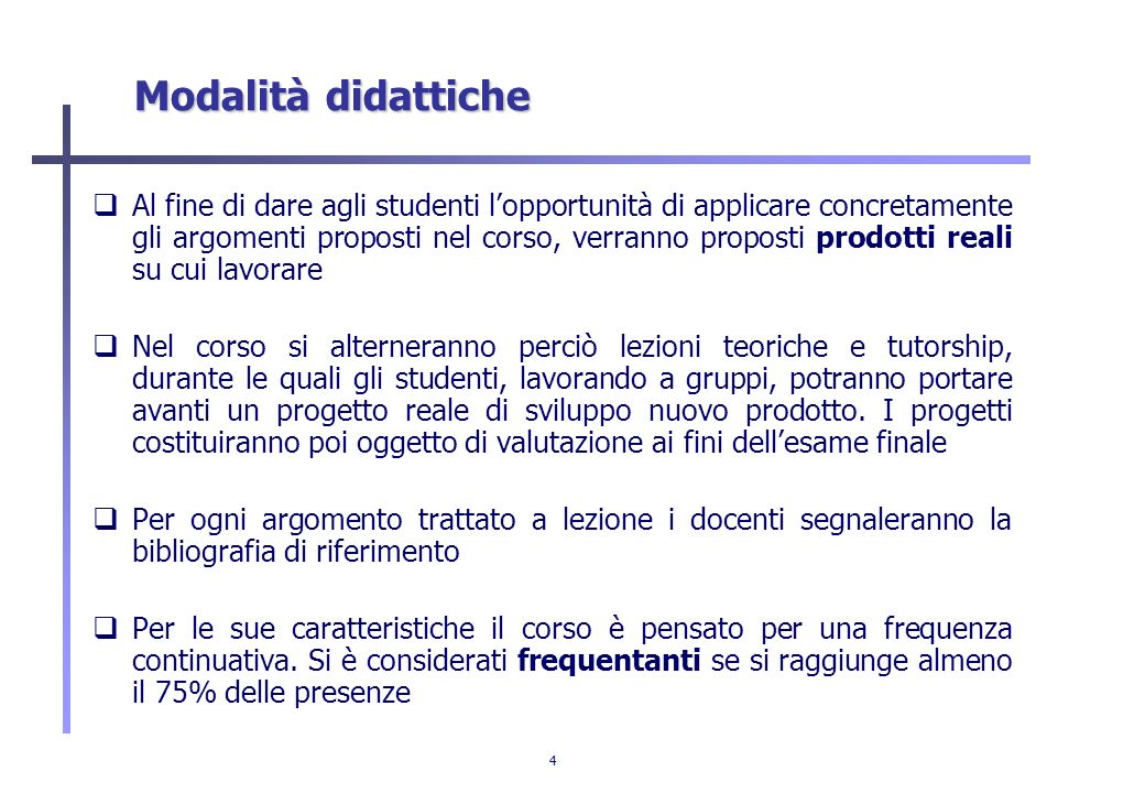 4 Modalità didattiche Al fine di dare agli studenti lopportunità di applicare concretamente gli argomenti proposti nel corso, verranno proposti prodot