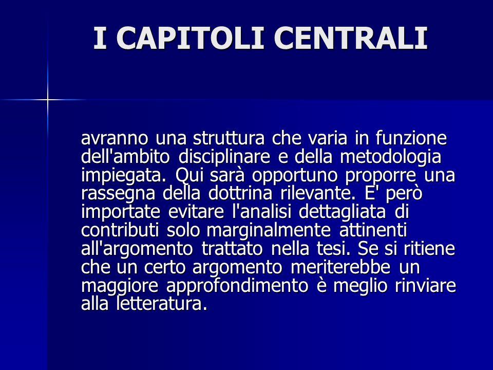 I CAPITOLI CENTRALI avranno una struttura che varia in funzione dell'ambito disciplinare e della metodologia impiegata. Qui sarà opportuno proporre un