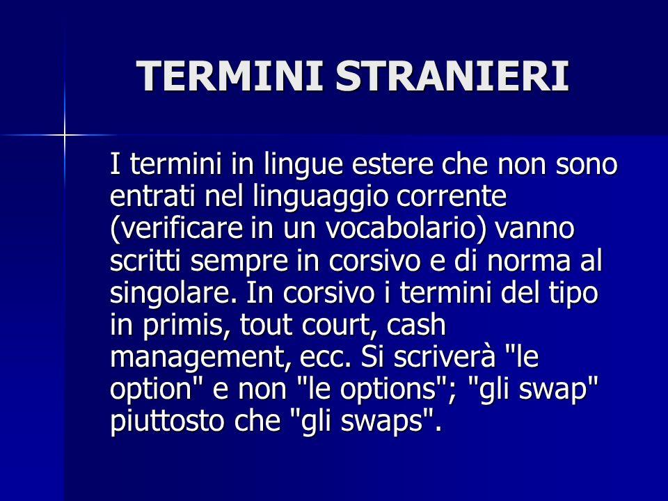 TERMINI STRANIERI I termini in lingue estere che non sono entrati nel linguaggio corrente (verificare in un vocabolario) vanno scritti sempre in corsi