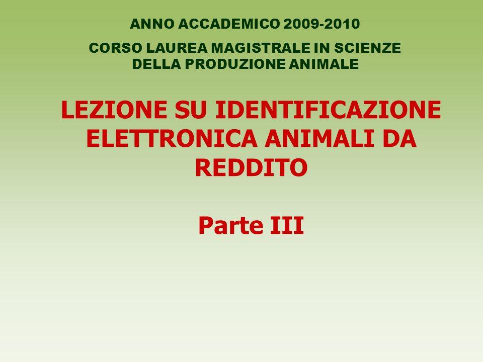 LEZIONE SU IDENTIFICAZIONE ELETTRONICA ANIMALI DA REDDITO Parte III ANNO ACCADEMICO 2009-2010 CORSO LAUREA MAGISTRALE IN SCIENZE DELLA PRODUZIONE ANIM