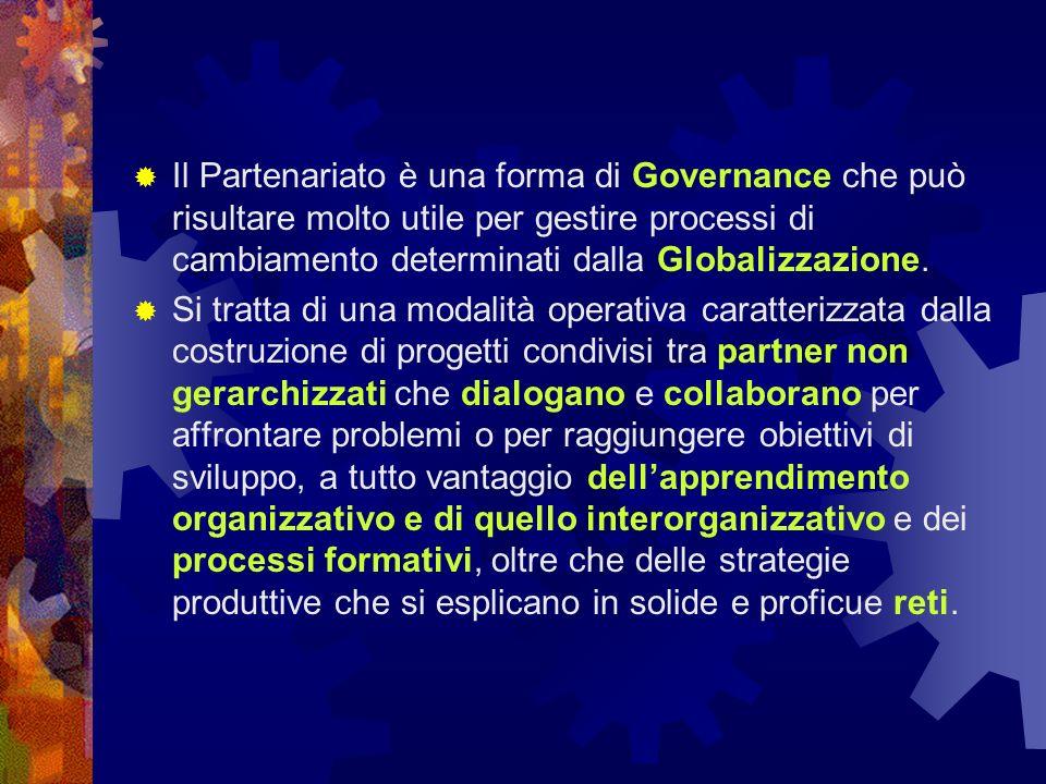 Il Partenariato è una forma di Governance che può risultare molto utile per gestire processi di cambiamento determinati dalla Globalizzazione. Si trat