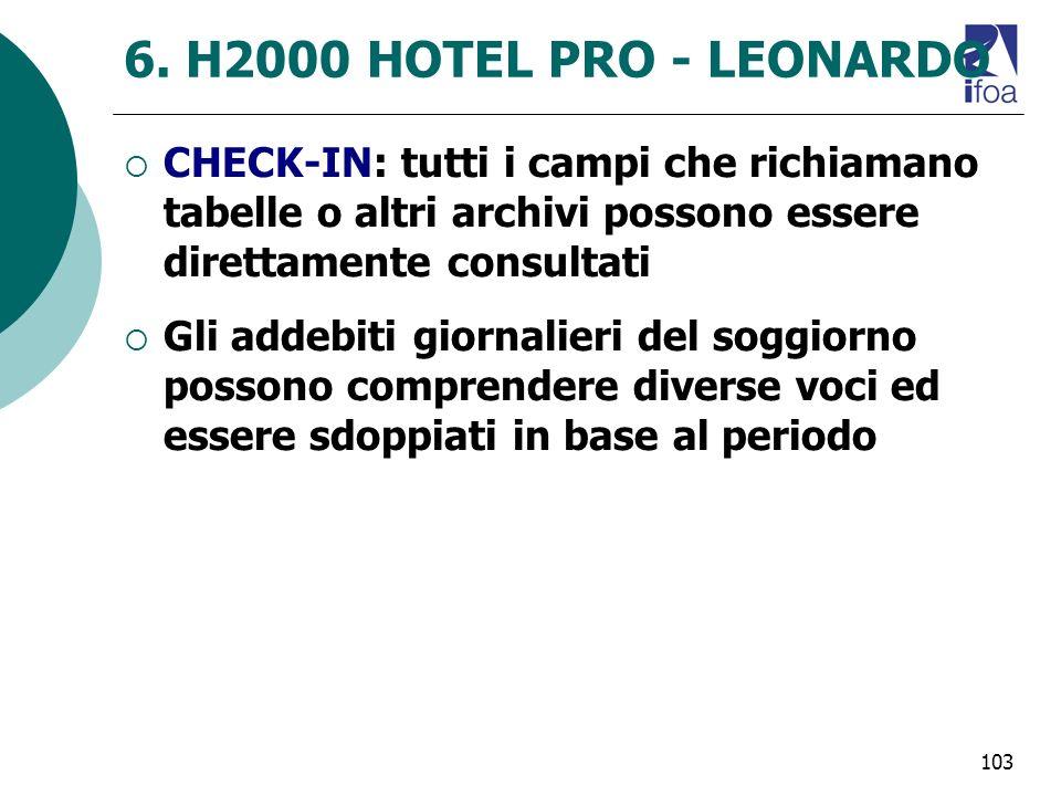 103 6. H2000 HOTEL PRO - LEONARDO CHECK-IN: tutti i campi che richiamano tabelle o altri archivi possono essere direttamente consultati Gli addebiti g