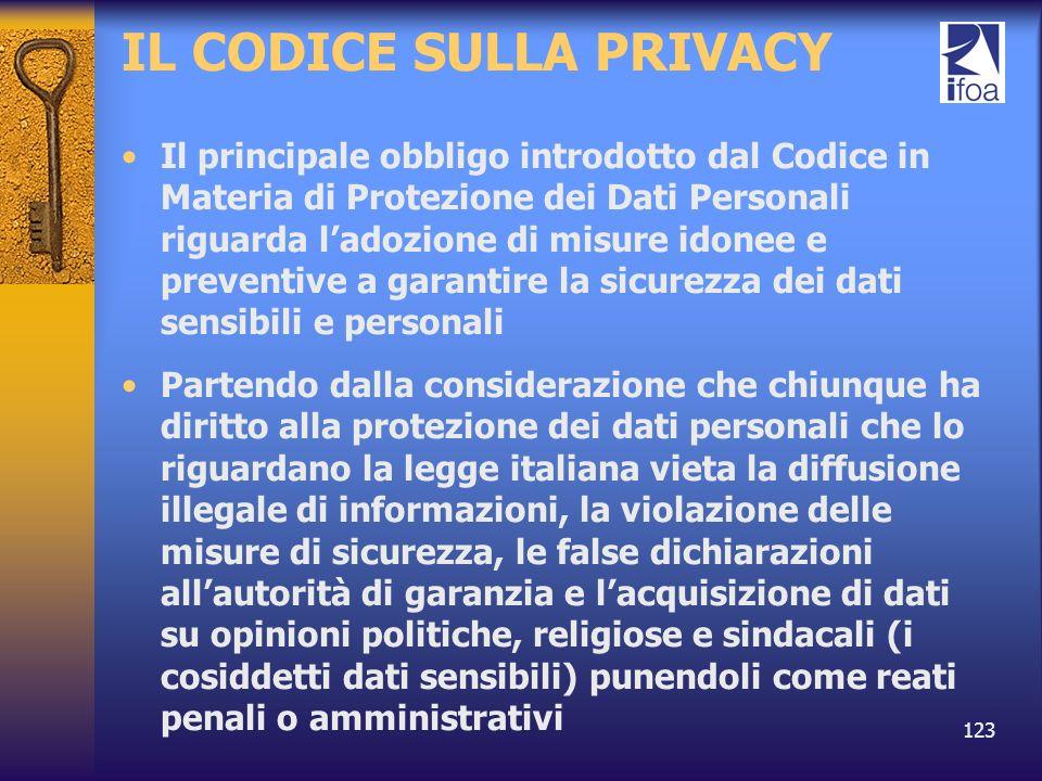 123 IL CODICE SULLA PRIVACY Il principale obbligo introdotto dal Codice in Materia di Protezione dei Dati Personali riguarda ladozione di misure idone