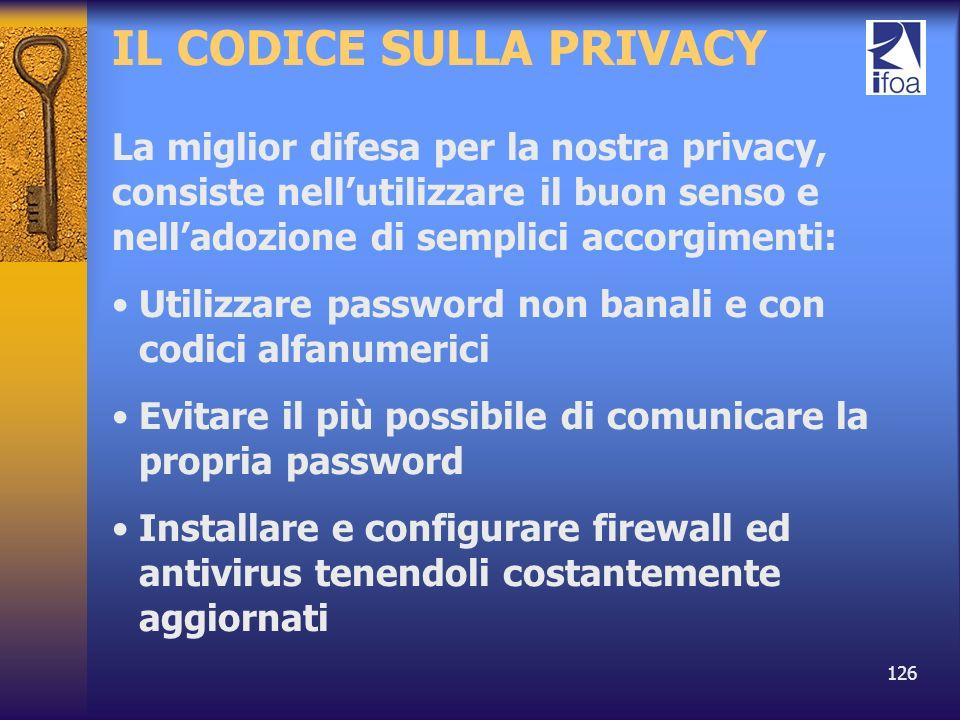 126 IL CODICE SULLA PRIVACY La miglior difesa per la nostra privacy, consiste nellutilizzare il buon senso e nelladozione di semplici accorgimenti: Ut