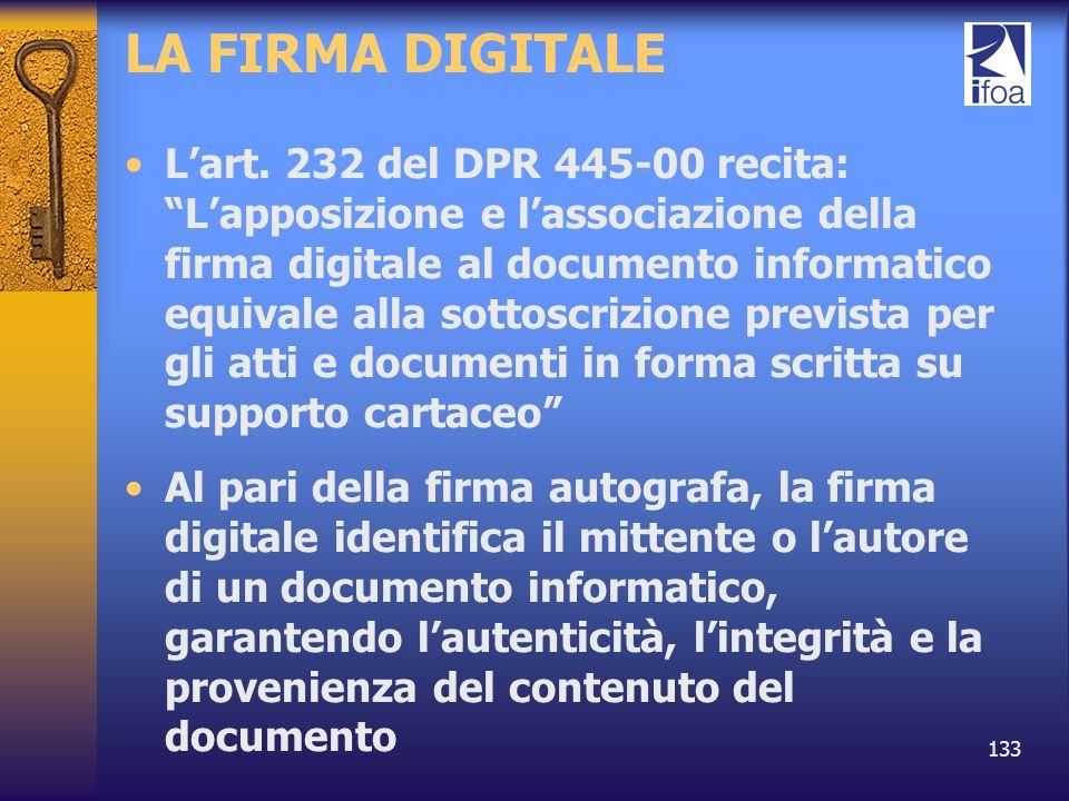 133 LA FIRMA DIGITALE Lart. 232 del DPR 445-00 recita: Lapposizione e lassociazione della firma digitale al documento informatico equivale alla sottos
