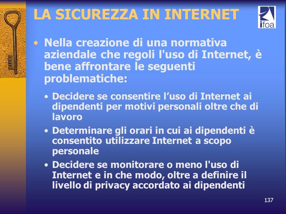 137 LA SICUREZZA IN INTERNET Nella creazione di una normativa aziendale che regoli l'uso di Internet, è bene affrontare le seguenti problematiche: Dec