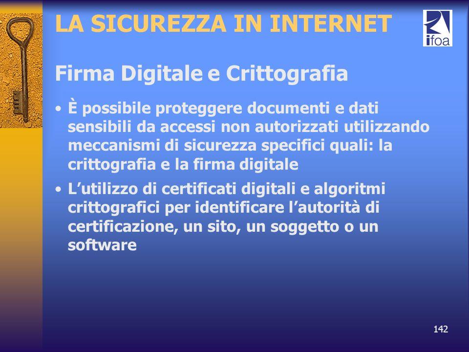 142 LA SICUREZZA IN INTERNET Firma Digitale e Crittografia È possibile proteggere documenti e dati sensibili da accessi non autorizzati utilizzando me