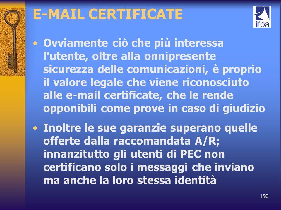 150 E-MAIL CERTIFICATE Ovviamente ciò che più interessa l'utente, oltre alla onnipresente sicurezza delle comunicazioni, è proprio il valore legale ch